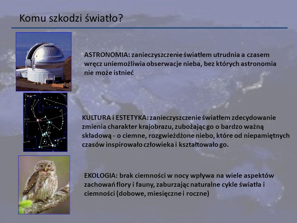 Komu szkodzi światło ASTRONOMIA: zanieczyszczenie światłem utrudnia a czasem. wręcz uniemożliwia obserwacje nieba, bez których astronomia.