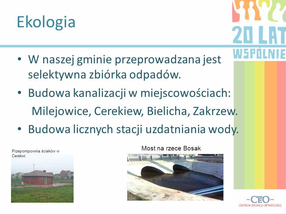 Ekologia W naszej gminie przeprowadzana jest selektywna zbiórka odpadów. Budowa kanalizacji w miejscowościach: