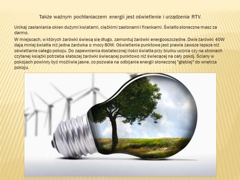 Także ważnym pochłaniaczem energii jest oświetlenie i urządzenia RTV.