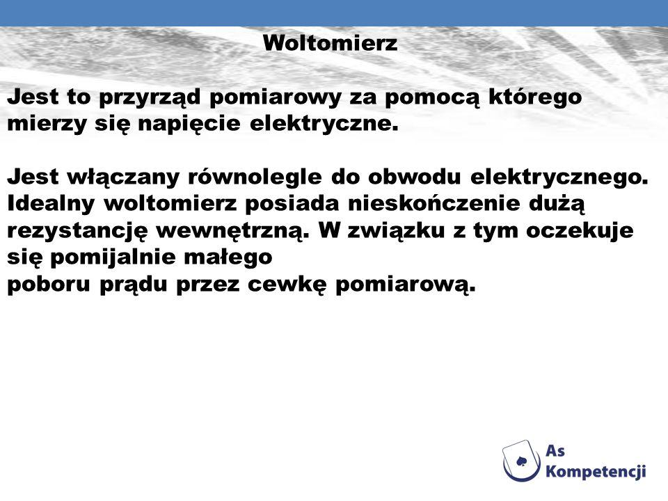 Woltomierz Jest to przyrząd pomiarowy za pomocą którego mierzy się napięcie elektryczne.