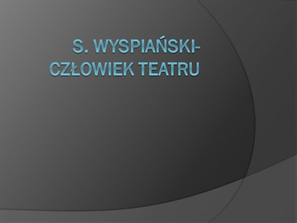 s. Wyspiański-człowiek teatru
