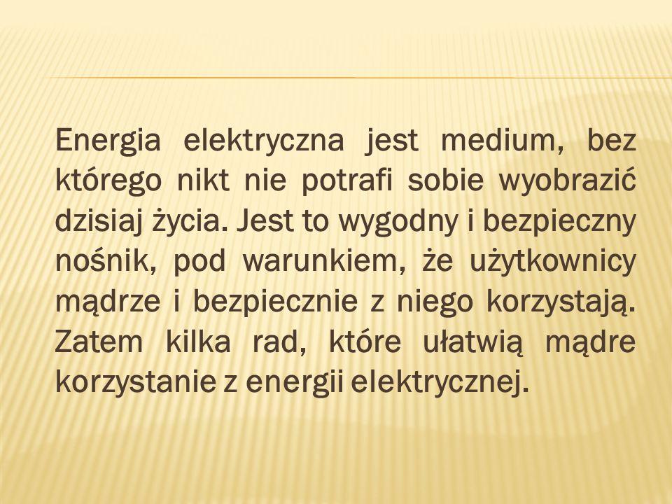 Energia elektryczna jest medium, bez którego nikt nie potrafi sobie wyobrazić dzisiaj życia.