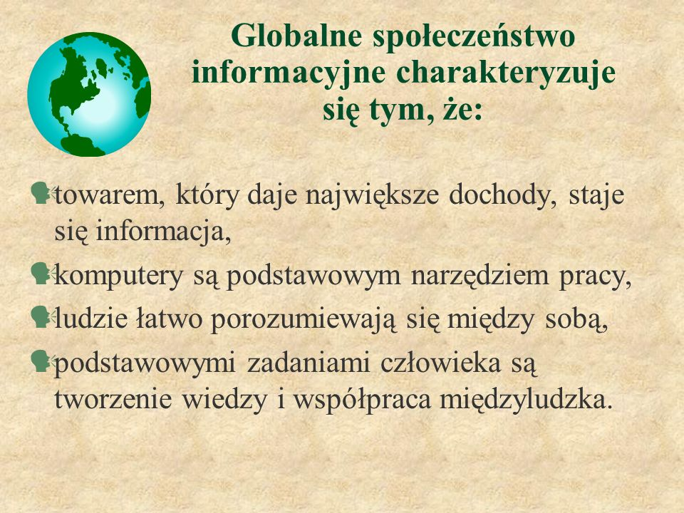 Globalne społeczeństwo informacyjne charakteryzuje się tym, że: