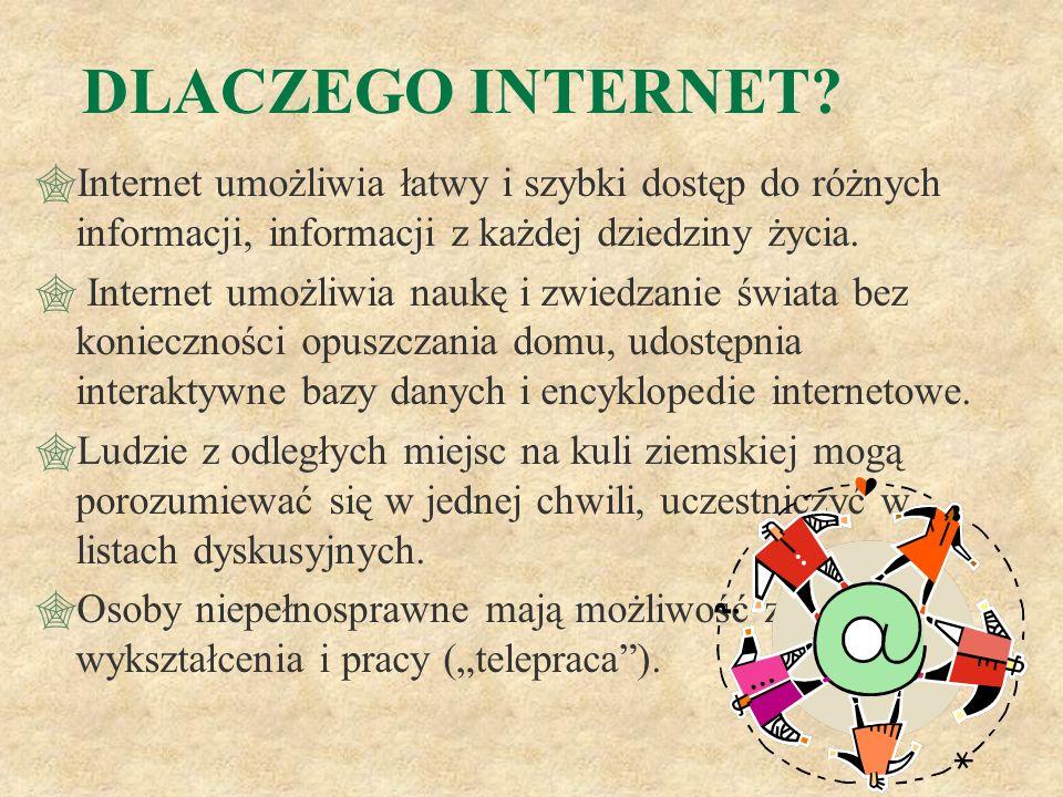 DLACZEGO INTERNET Internet umożliwia łatwy i szybki dostęp do różnych informacji, informacji z każdej dziedziny życia.