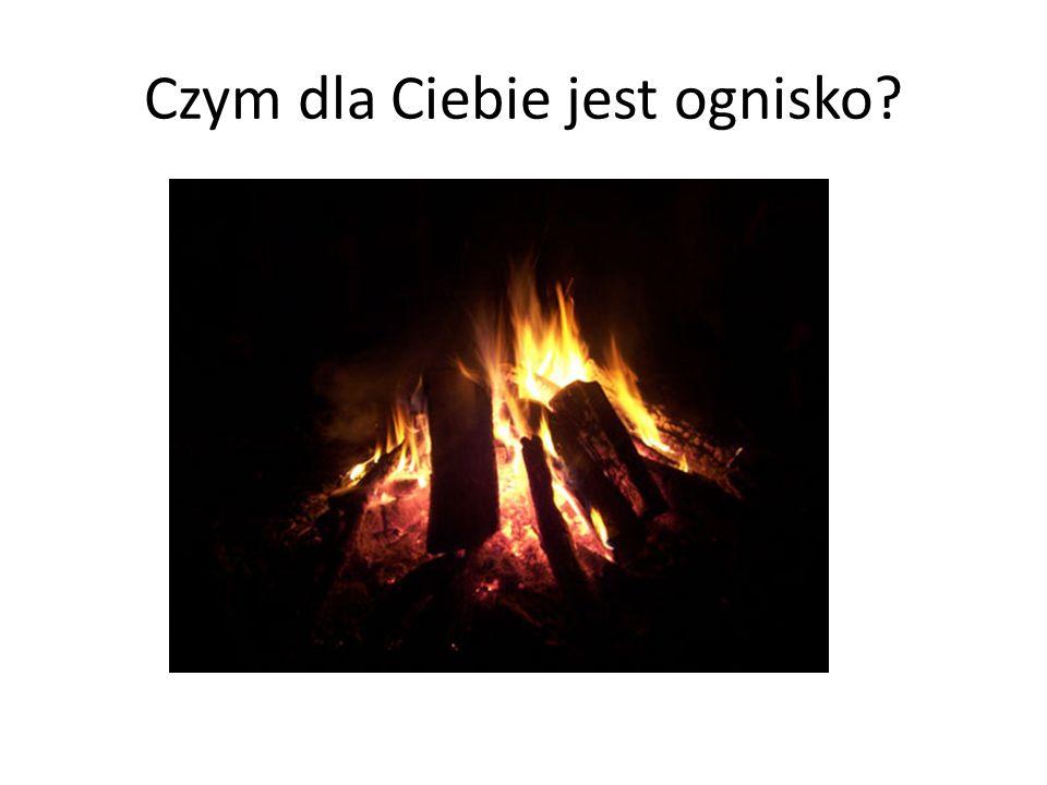 Czym dla Ciebie jest ognisko