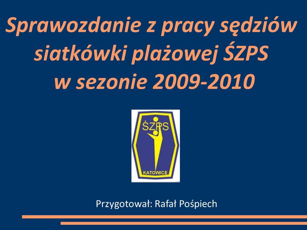 Sprawozdanie z pracy sędziów siatkówki plażowej ŚZPS w sezonie 2009-2010
