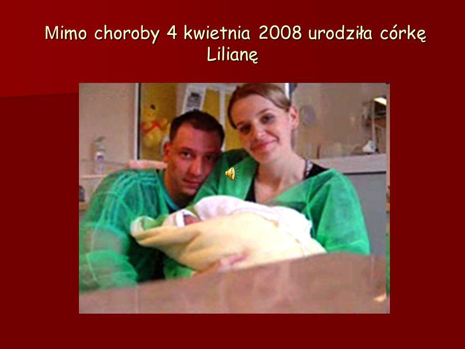 Mimo choroby 4 kwietnia 2008 urodziła córkę Lilianę