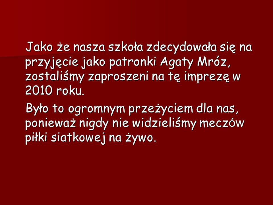 Jako że nasza szkoła zdecydowała się na przyjęcie jako patronki Agaty Mróz, zostaliśmy zaproszeni na tę imprezę w 2010 roku.