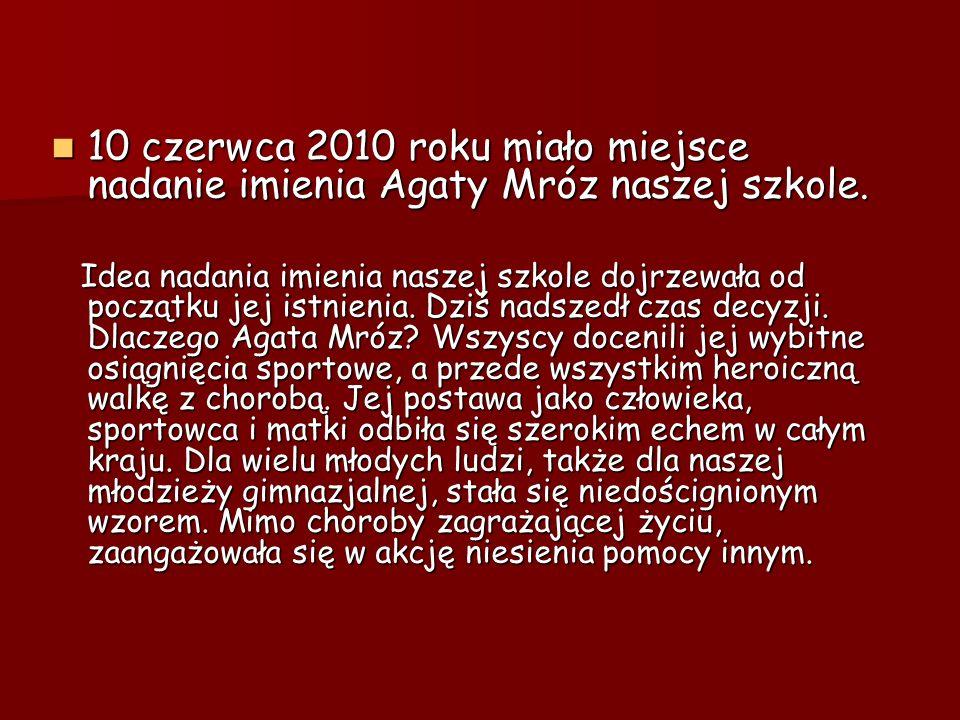 10 czerwca 2010 roku miało miejsce nadanie imienia Agaty Mróz naszej szkole.