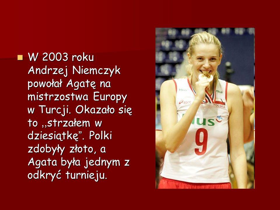 W 2003 roku Andrzej Niemczyk powołał Agatę na mistrzostwa Europy w Turcji.