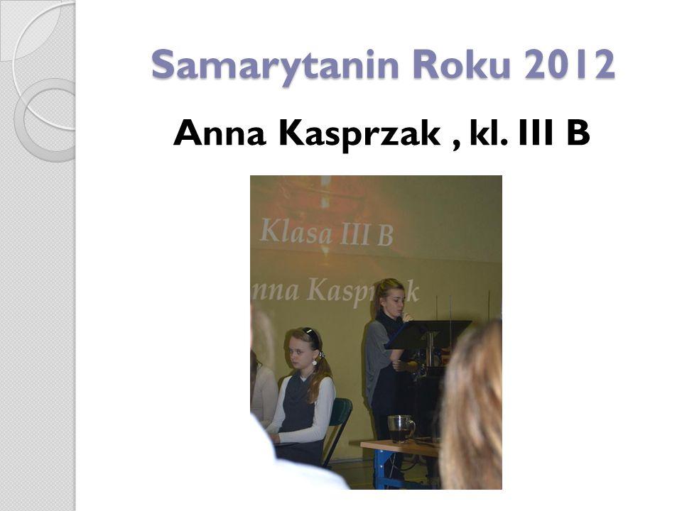 Samarytanin Roku 2012 Anna Kasprzak , kl. III B