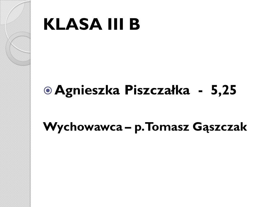 KLASA III B Agnieszka Piszczałka - 5,25