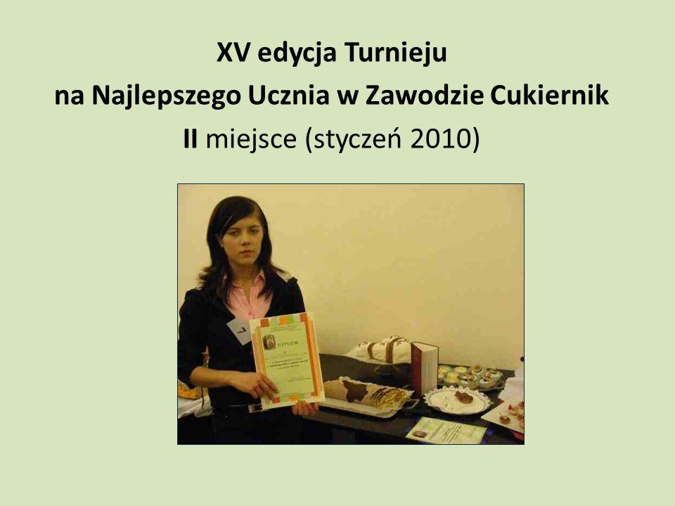 XV edycja Turnieju na Najlepszego Ucznia w Zawodzie Cukiernik II miejsce (styczeń 2010)