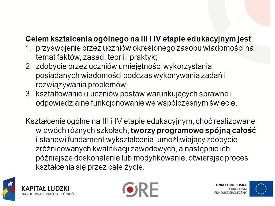 Celem kształcenia ogólnego na III i IV etapie edukacyjnym jest: