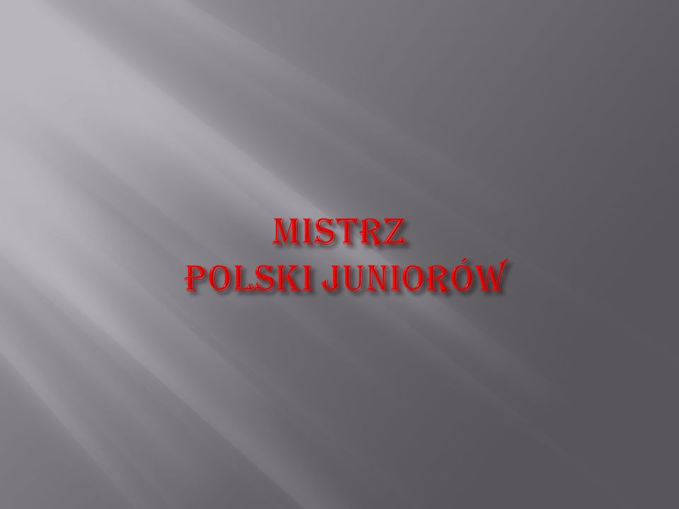MISTRZ POLSKI JUNIORÓW