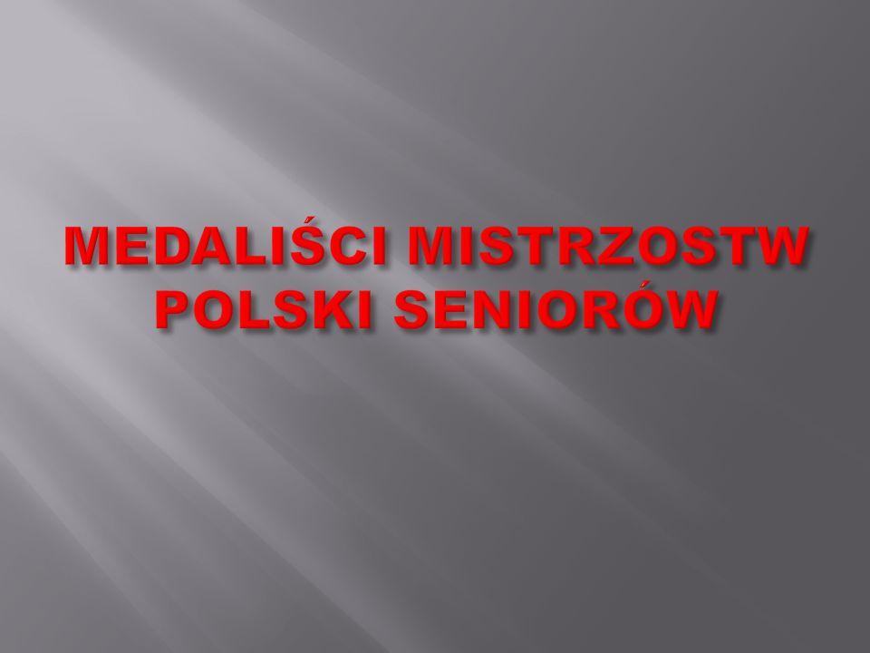 MEDALIŚCI MISTRZOSTW POLSKI SENIORÓW