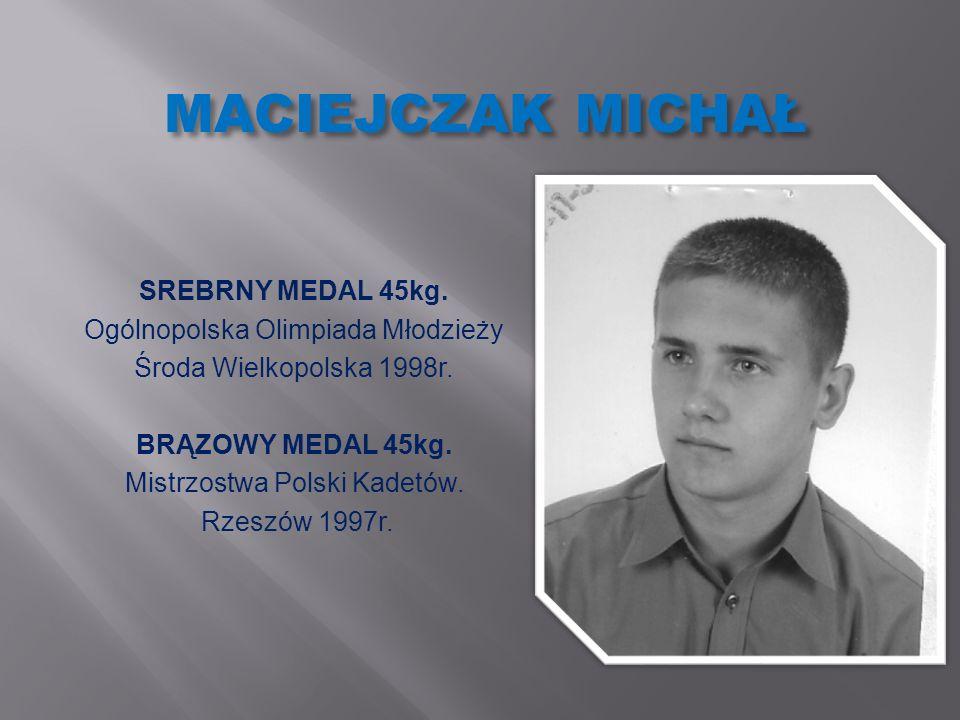 MACIEJCZAK MICHAŁ SREBRNY MEDAL 45kg. Ogólnopolska Olimpiada Młodzieży