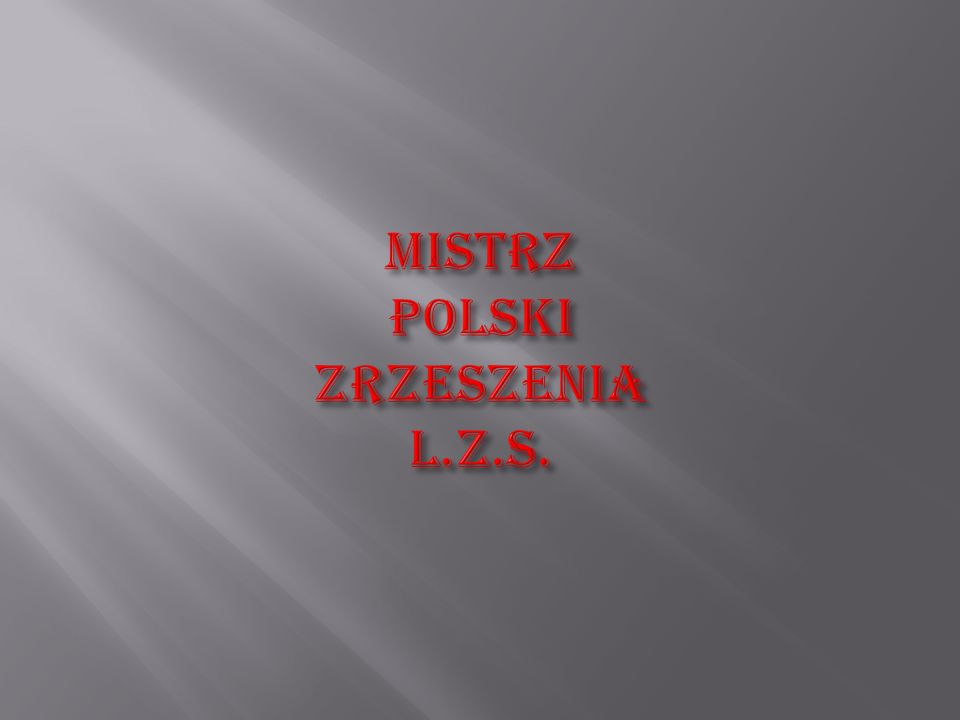 MISTRZ POLSKI ZRZESZENIA L.Z.S.