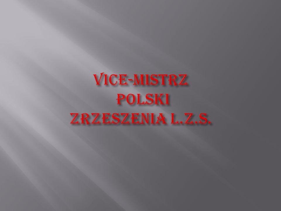 VICE-MISTRZ POLSKI ZRZESZENIA L.Z.S.