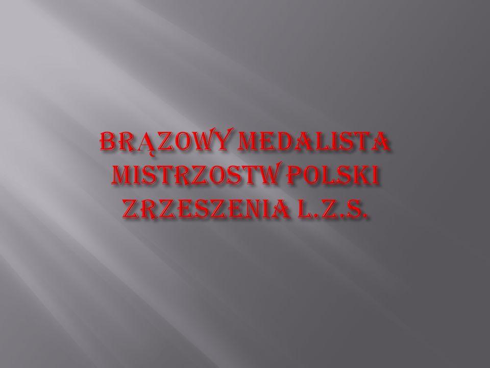 BRĄZOWY MEDALISTA MISTRZOSTW POLSKI ZRZESZENIA L.Z.S.