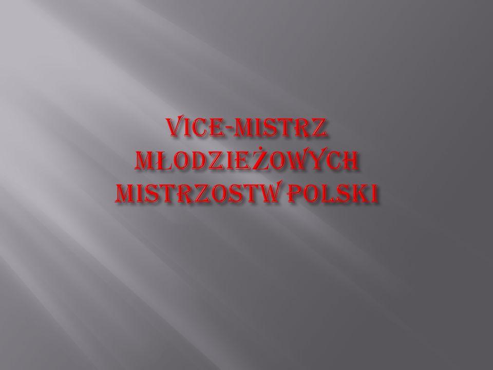 VICE-MISTRZ MŁODZIEŻOWYCH MISTRZOSTW POLSKI