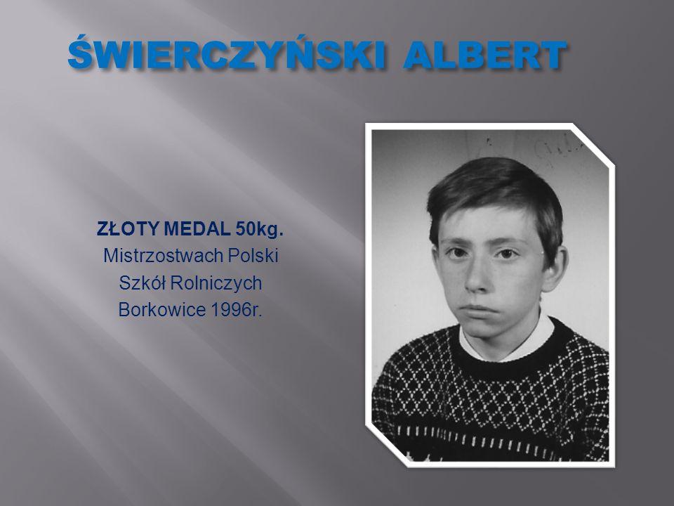 ŚWIERCZYŃSKI ALBERT ZŁOTY MEDAL 50kg. Mistrzostwach Polski