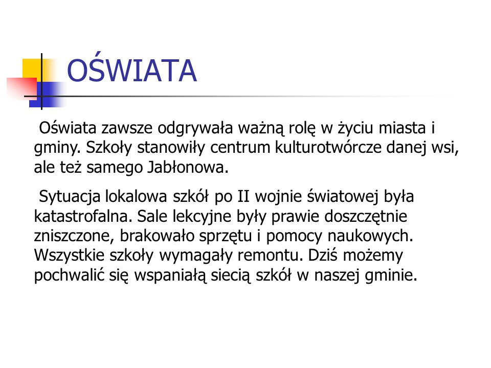OŚWIATA Oświata zawsze odgrywała ważną rolę w życiu miasta i gminy. Szkoły stanowiły centrum kulturotwórcze danej wsi, ale też samego Jabłonowa.