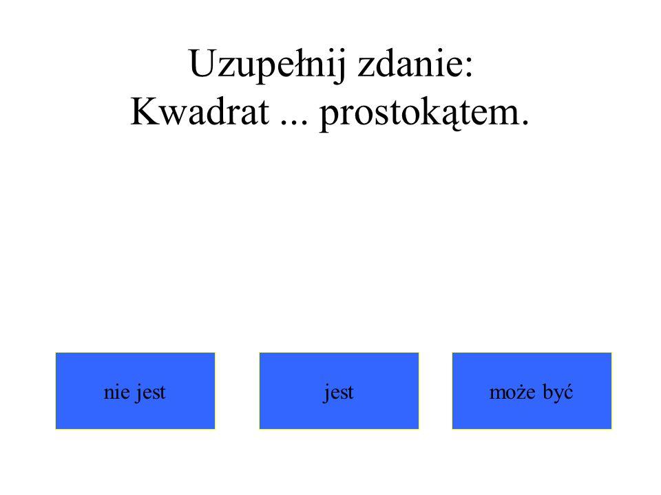 Uzupełnij zdanie: Kwadrat ... prostokątem.