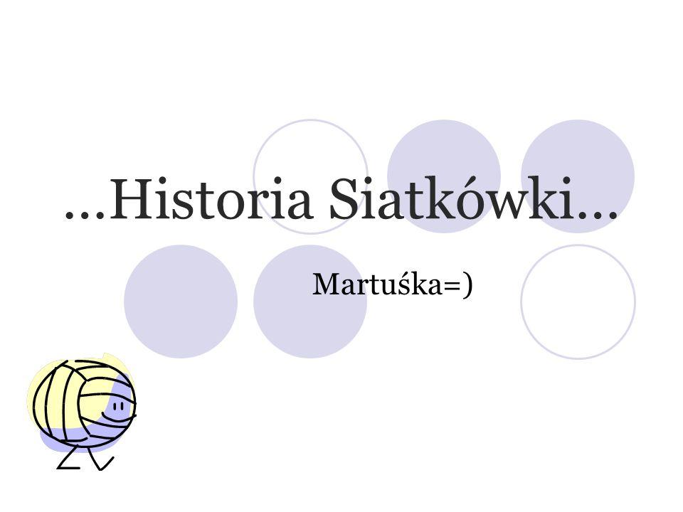 …Historia Siatkówki… Martuśka=)