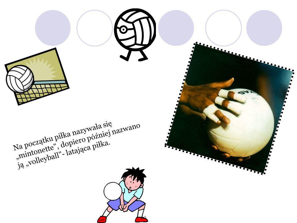 """Na początku piłka nazywała się """"mintonette , dopiero później nazwano ją """"volleyball - latająca piłka."""