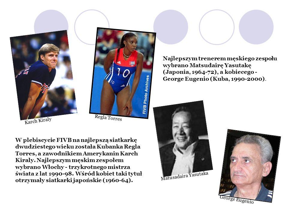 Najlepszym trenerem męskiego zespołu wybrano Matsudairę Yasutakę (Japonia, 1964-72), a kobiecego - George Eugenio (Kuba, 1990-2000).