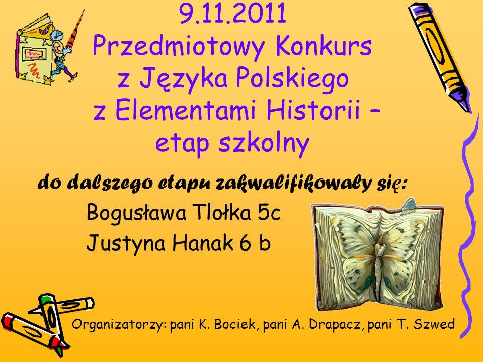 9.11.2011 Przedmiotowy Konkurs z Języka Polskiego z Elementami Historii – etap szkolny
