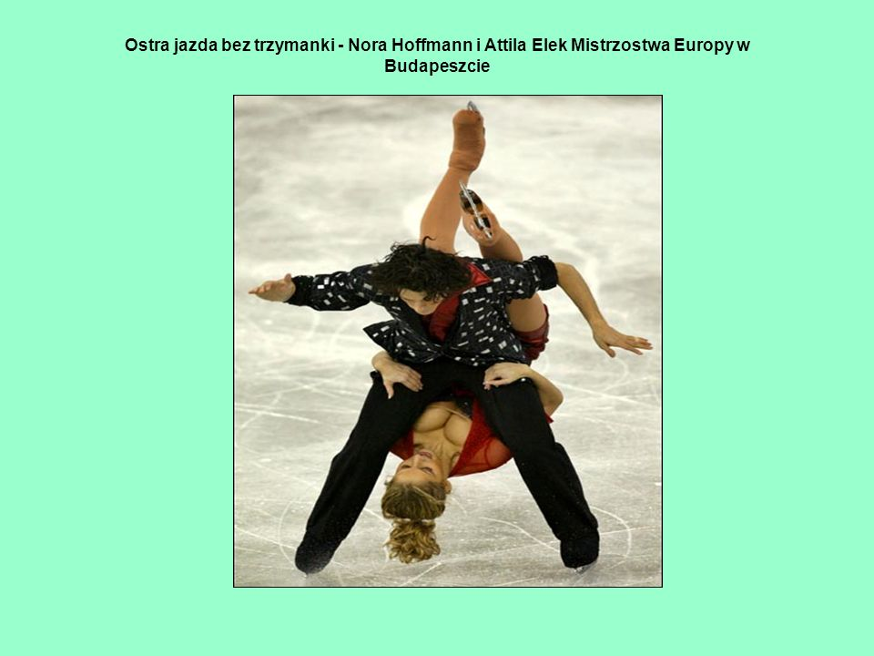 Ostra jazda bez trzymanki - Nora Hoffmann i Attila Elek Mistrzostwa Europy w Budapeszcie