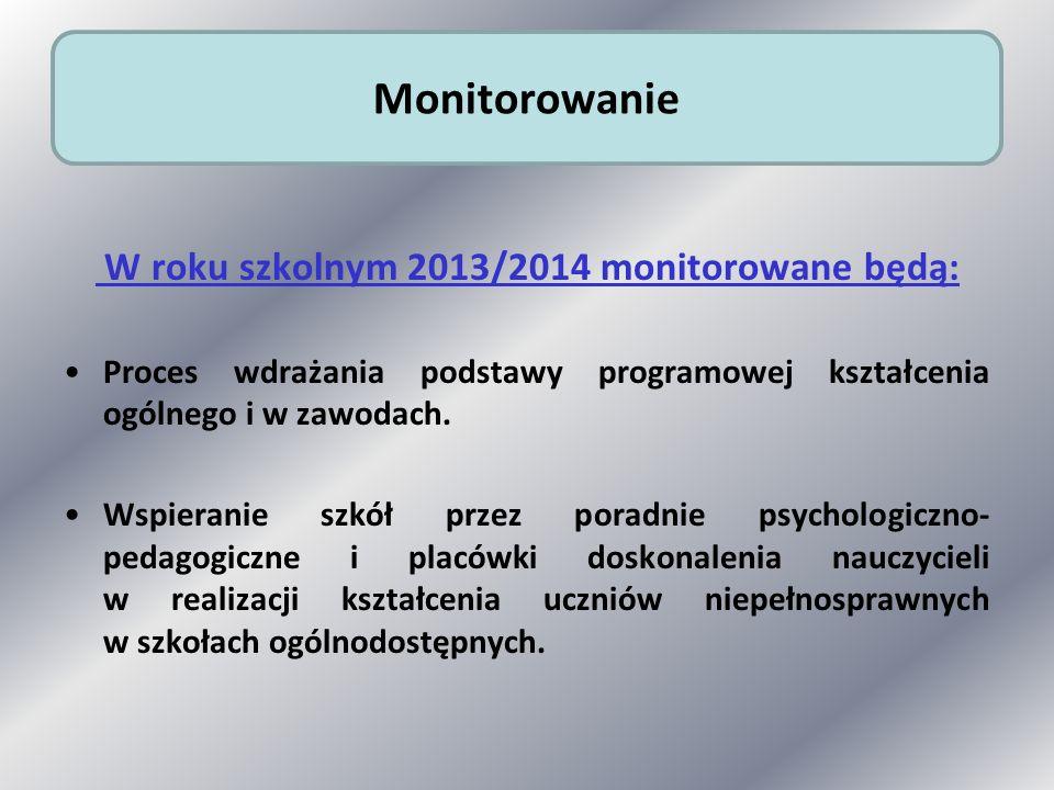 W roku szkolnym 2013/2014 monitorowane będą: