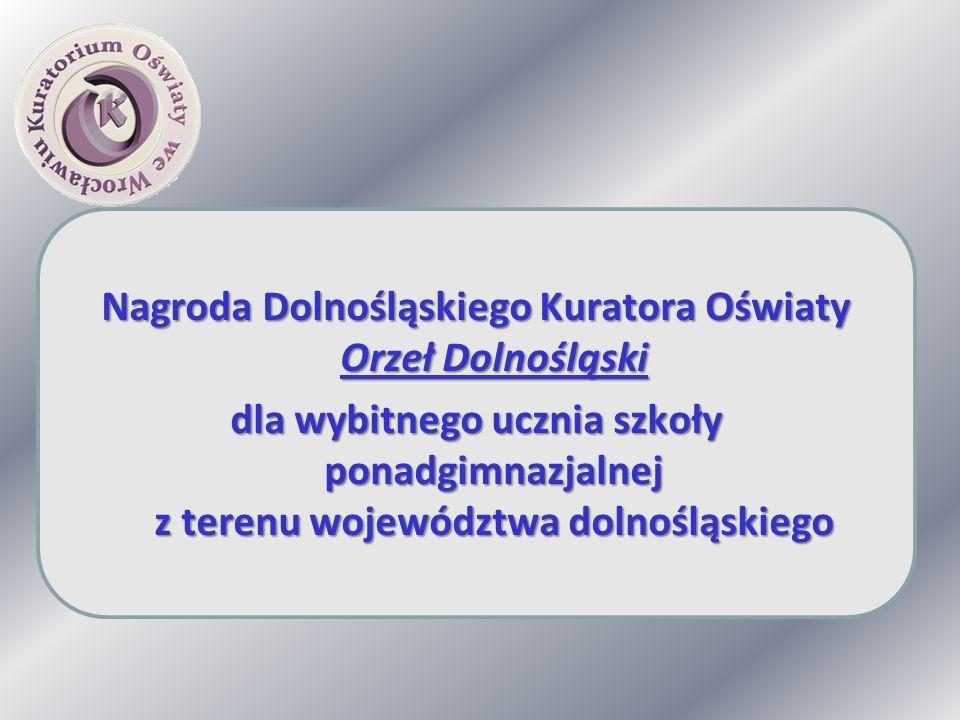 Nagroda Dolnośląskiego Kuratora Oświaty Orzeł Dolnośląski dla wybitnego ucznia szkoły ponadgimnazjalnej z terenu województwa dolnośląskiego