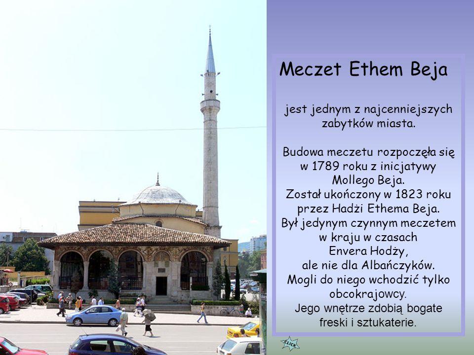 Meczet Ethem Beja jest jednym z najcenniejszych zabytków miasta.