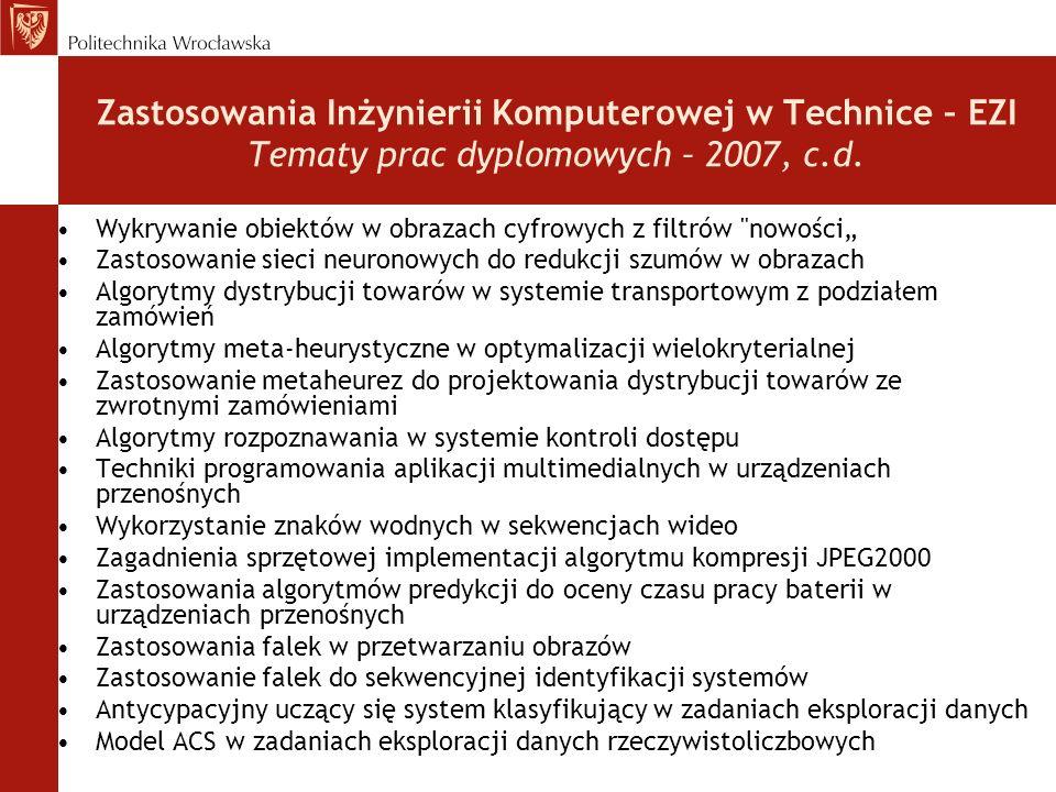 Zastosowania Inżynierii Komputerowej w Technice – EZI Tematy prac dyplomowych – 2007, c.d.