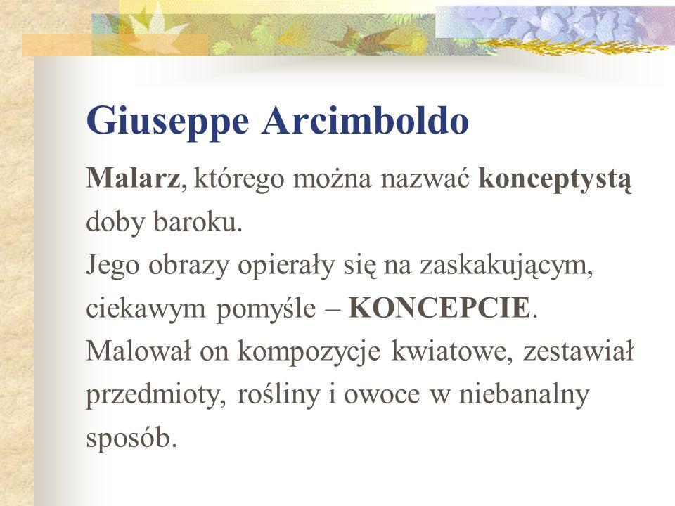 Giuseppe Arcimboldo Malarz, którego można nazwać konceptystą