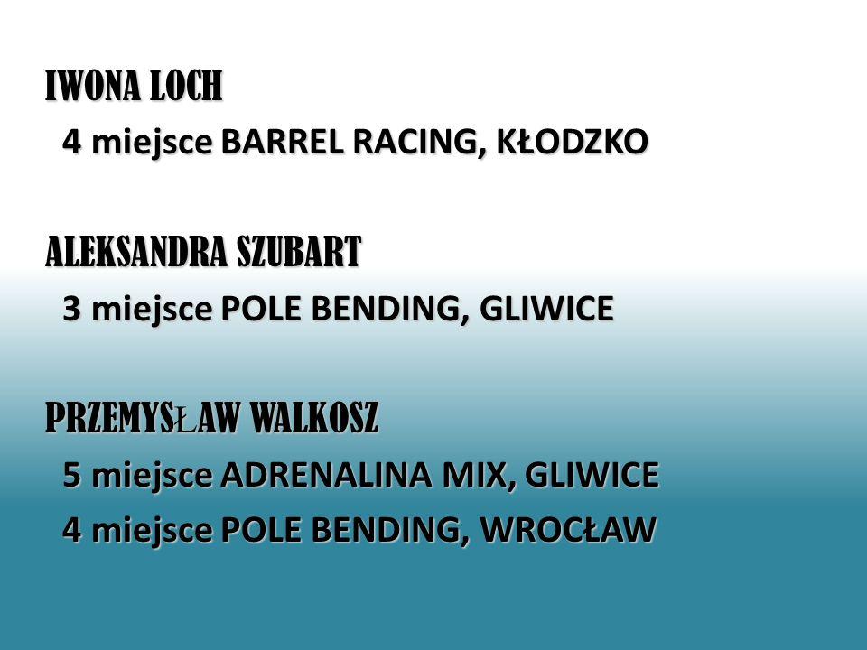 IWONA LOCH 4 miejsce BARREL RACING, KŁODZKO. ALEKSANDRA SZUBART. 3 miejsce POLE BENDING, GLIWICE.