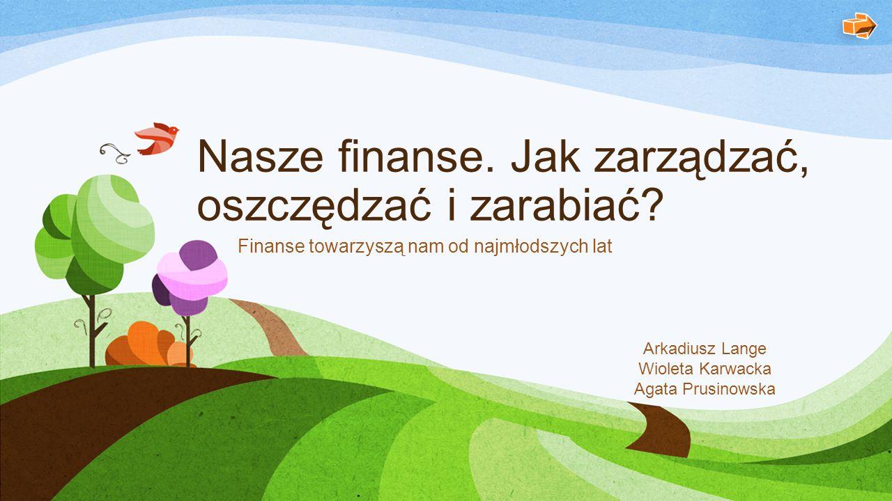 Nasze finanse. Jak zarządzać, oszczędzać i zarabiać