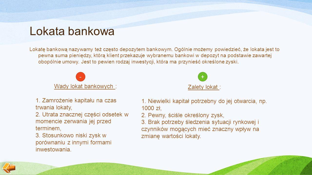 Lokata bankowa - + Wady lokat bankowych :
