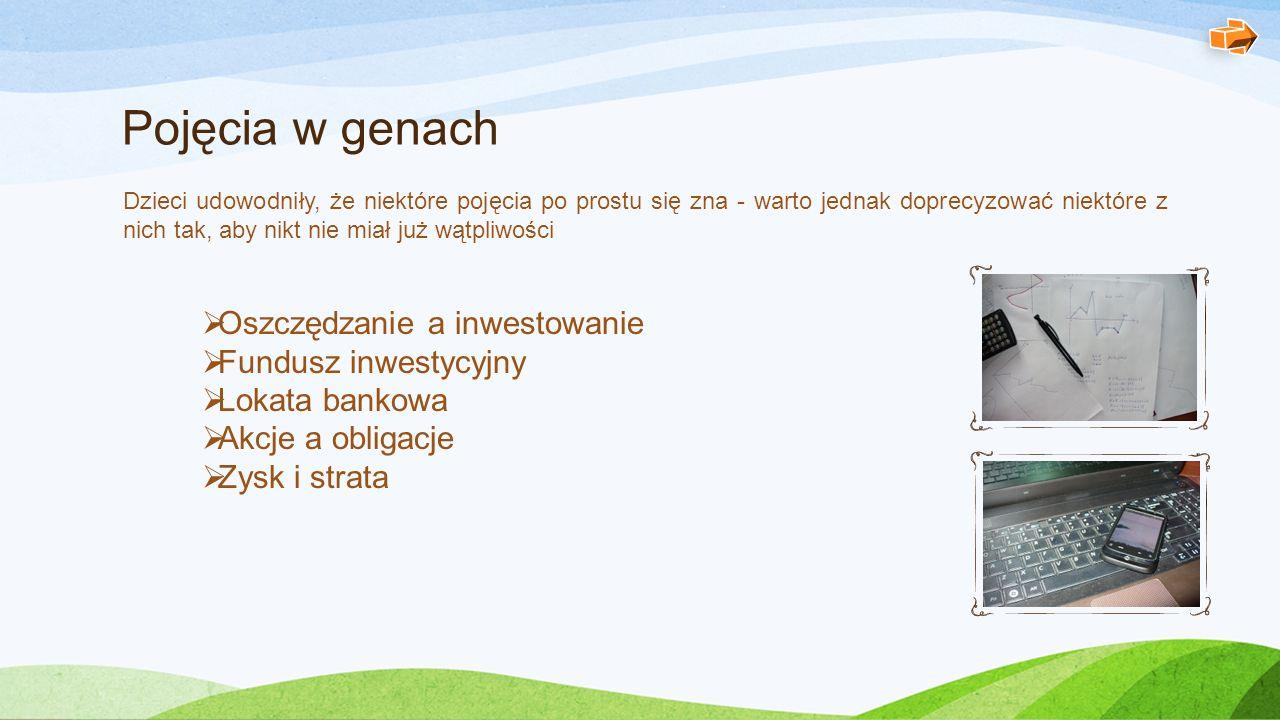 Pojęcia w genach Oszczędzanie a inwestowanie Fundusz inwestycyjny