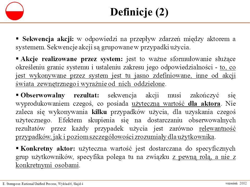 Definicje (2) Sekwencja akcji: w odpowiedzi na przepływ zdarzeń między aktorem a systemem. Sekwencje akcji są grupowane w przypadki użycia.