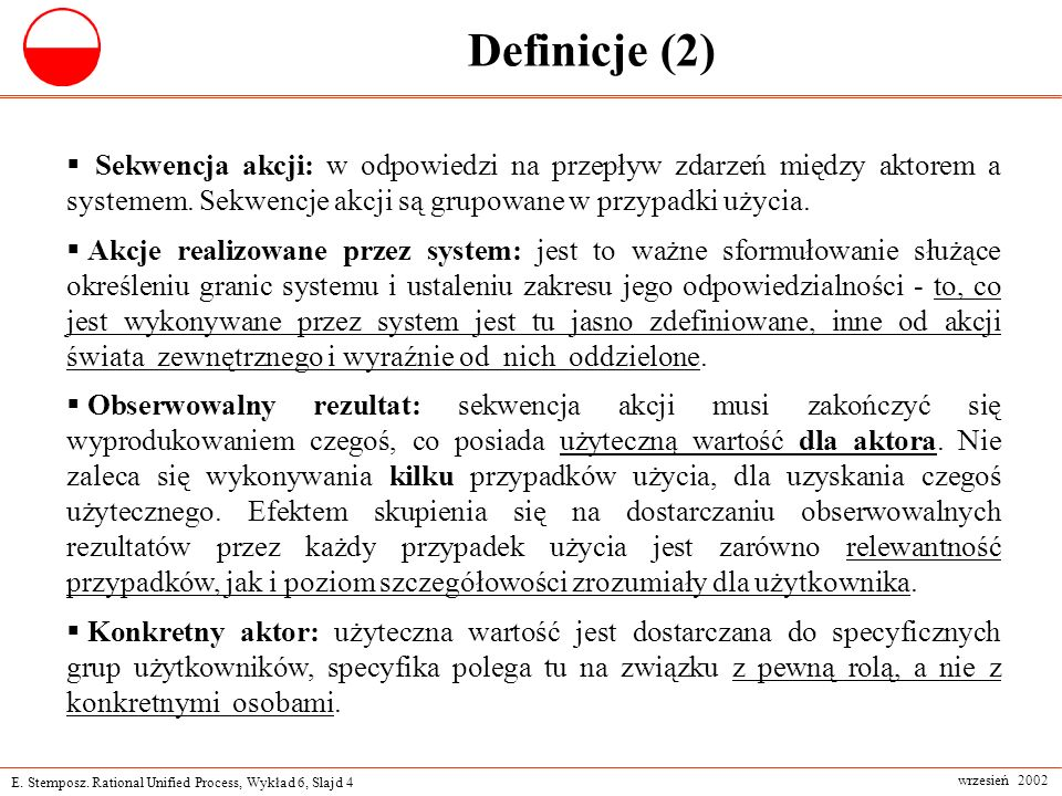 Definicje (2)Sekwencja akcji: w odpowiedzi na przepływ zdarzeń między aktorem a systemem. Sekwencje akcji są grupowane w przypadki użycia.