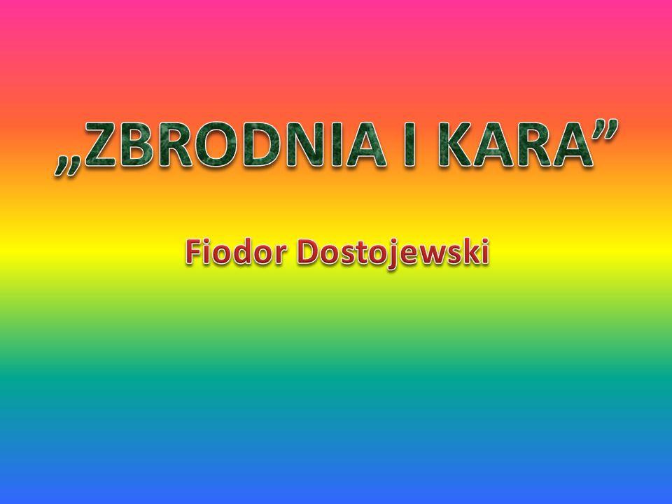 """ZBRODNIA I KARA Fiodor Dostojewski"