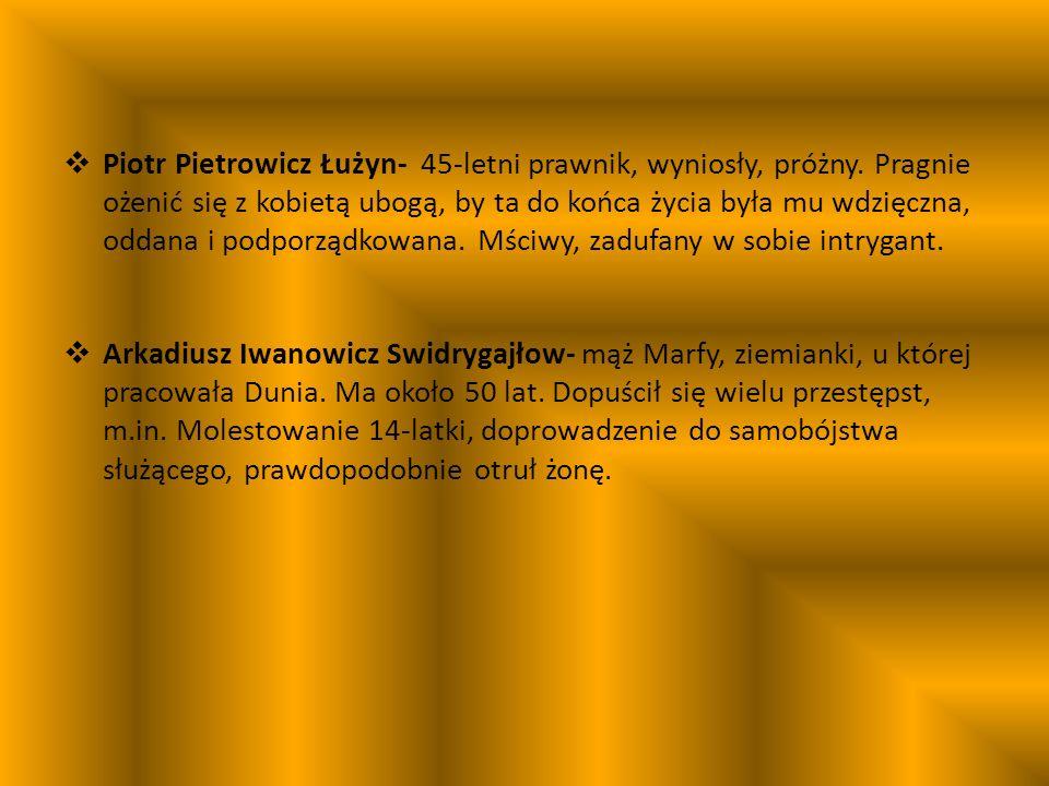Piotr Pietrowicz Łużyn- 45-letni prawnik, wyniosły, próżny