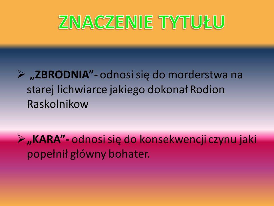 """ZNACZENIE TYTUŁU """"ZBRODNIA - odnosi się do morderstwa na starej lichwiarce jakiego dokonał Rodion Raskolnikow."""