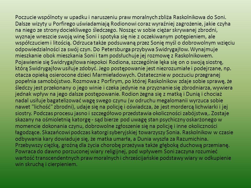 Poczucie wspólnoty w upadku i naruszeniu praw moralnych zbliża Raskolnikowa do Soni.