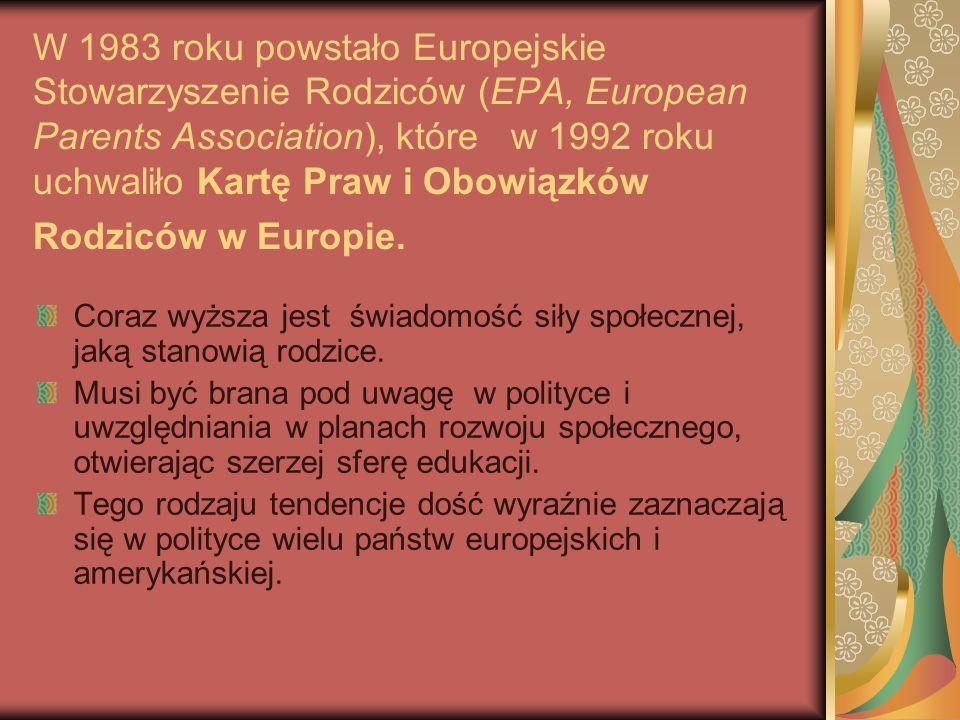 W 1983 roku powstało Europejskie Stowarzyszenie Rodziców (EPA, European Parents Association), które w 1992 roku uchwaliło Kartę Praw i Obowiązków Rodziców w Europie.
