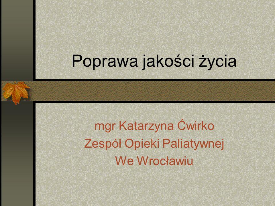 mgr Katarzyna Ćwirko Zespół Opieki Paliatywnej We Wrocławiu